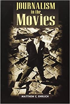 Book Journalism in the Movies (History of Communication) by Matthew C. Ehrlich (2006-08-21)