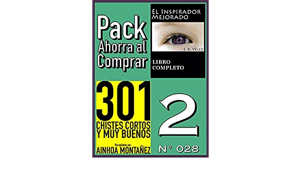 Amazon.com: Pack Ahorra al Comprar 2 (Nº 028): 301 Chistes cortos y muy buenos & El Inspirador Mejorado (Spanish Edition) eBook: Ainhoa Montañez, ...
