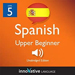 Learn Spanish - Level 5: Upper Beginner Spanish, Volume 1: Lessons 1-20