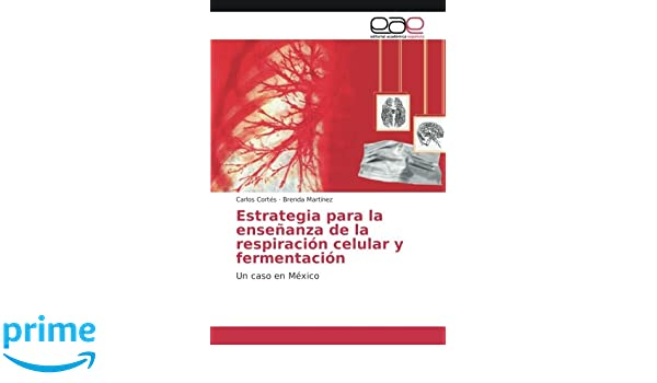 Estrategia para la enseñanza de la respiración celular y fermentación: Un caso en México (Spanish Edition): Carlos Cortés, Brenda Martínez: 9783639602180: ...
