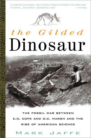The Gilded Dinosaur: The Fossil War Between E.D. Cope and O.C. Marsh and the Rise of American Science ()