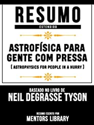 Resumo Estendido: Astrofísica Para Gente Com Pressa (Astrophysics For People In A Hurry): Baseado No Livro De