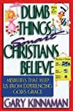 Dumb Things Smart Christians Believe, Gary Kinnaman, 0830734155