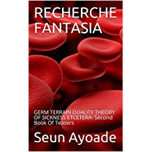 RECHERCHE FANTASIA: GERM TERRAIN DUALITY THEORY OF SICKNESS ETCETERA- Second Book Of Teasers