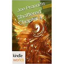 The Chronos Files: Shattered Chapter 4 (Kindle Worlds Short Story) (The Shattered Saga Book 9)