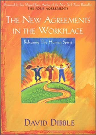 The New Agreements in the Workplace: Releasing the Human Spirit (The New Agreements in the Workplace, 1) by Don Miguel Ruiz (Foreword), David Dibble (1-Aug-2002)