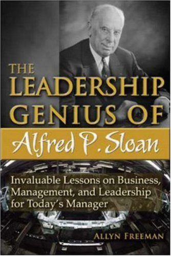 Download The Leadership Genius of Alfred P. Sloan: Invaluable Lessons on Business, Management, and Leadership for Today's Manager pdf epub