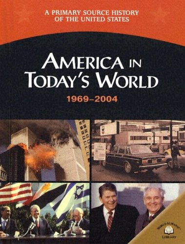 America in Today's World 1969-2004 (A Primary Source History of the United States)