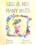 img - for GiGi & Her Many Hats: Children need to understand the battle of cancer , for it happens to parents, grandparents, teachers & even friends. This book ... & answer any questions that they may have. book / textbook / text book