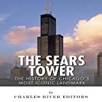The Sears Tower: The History of Chicago's Most Iconic Landmark | Charles River Editors