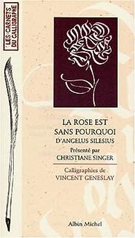 La rose est sans pourquoi par Angelus Silesius
