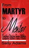 From Martyr to Mentor : Creating Passion from Within, Adams, Sally, 1591962811