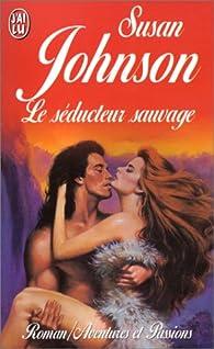 Le Séducteur sauvage par Susan Johnson