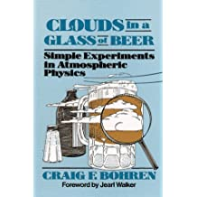Clouds in a Glass of Beer: Simple Experiments in Atmospheric Physics
