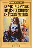La vie inconnue de Jésus-Christ en Inde et au Tibet