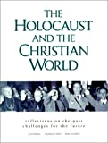 Holocaust and the Christian World : Reflections on the Past, Challenges for the Future, , 0826412998