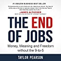 The End of Jobs: Money, Meaning and Freedom Without the 9-to-5 Audiobook by Taylor Pearson Narrated by Taylor Pearson