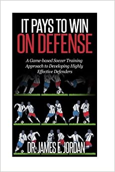 Book It Pays to Win on Defense: A game-based soccer approach to developing highly effective defenders: Volume 2 (Game-based Soccer Training) by Dr. James E Jordan (2015-04-20)