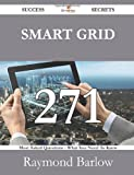 Smart Grid 271 Success Secrets - 271 Most Asked Questions on Smart Grid - What You Need to Know, Raymond Barlow, 1488527873