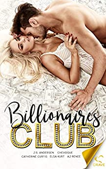 Billionaires Club (Welcome to the Club Book 1) by [Publishing, Crave, Renee, AJ, Kurt, Elsa, Curtis, Catherine, Chevoque, Andersen, J.S.]