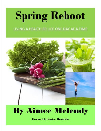 Spring Reboot: LIVING A HEALTHIER LIFE ONE DAY AT A TIME (The Reboot Series Book 2)