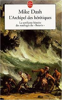 """L'archipel des hérétiques : la terrifiante histoire des naufragés du """"Batavia"""", Dash, Mike"""