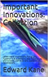 Important Innovations: Collection : Latest travel innovations:  flying cars, hypersonic & supersonic jets, hyperloops, drone boats, planes & cars, space ... (Innovations Changing Your Life Book 1)