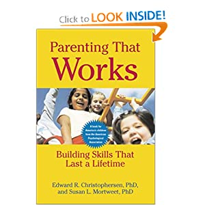 Parenting That Works: Building Skills That Last a Lifetime Edward R. Christophersen and Susan L. Mortweet