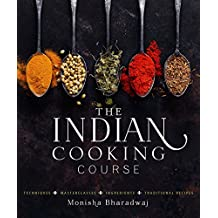 The Indian Cooking Course: Techniques - Masterclasses - Ingredients - 300 Recipes