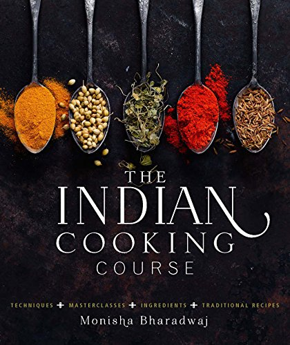 The Indian Cooking Course: Techniques - Masterclasses - Ingredients - 300 Recipes by Monisha Bharadwaj