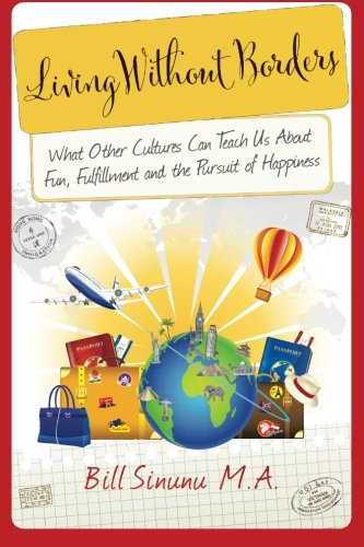 Living Without Borders: What Other Cultures Can Teach Us About Fun, Fulfillment and the Pursuit of Happiness (Evolving Globe Series)