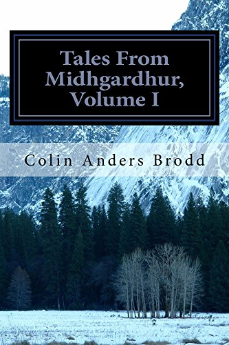 Tales From Midhgardhur, Volume I by [Brodd, Colin]