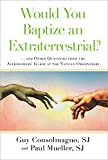 Would You Baptize an Extraterrestrial?: . . . and