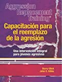Aggression Replacement Training®/CAPACITACIÓN PARA EL REEMPLAZO DE LA AGRESIÓN: Una intervención integral para jóvenes agresivos (Spanish Edition)