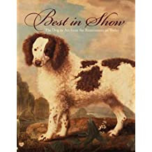 Best in Show: The Dog in Art from the Renaissance to Today