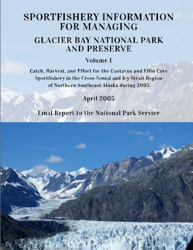Sportfishery Information for Managing Glacier Bay National Park and Preserve: Volume 1: Catch, Harvest, and Effort for the Gustavus and Elfin COve ... 2003 (Technical Report NPS/PWRUW/NRTR-2005-1) -