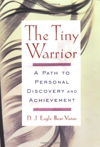 The Tiny Warrior: A Path To Personal Discovery & Achievement