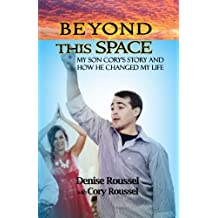 Beyond This Space: My Son Cory's Story and How He Changed My Life