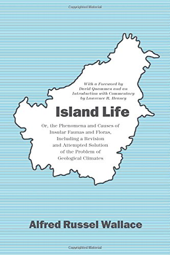 Download Island Life: Or, the Phenomena and Causes of Insular Faunas and Floras, Including a Revision and Attempted Solution of the Problem of Geological Climates PDF