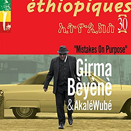 Akalé Wubé Girma Bèyènè - Mistakes on Purpose (Ethiopiques 30)