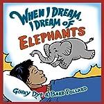 When I Dream, I Dream of Elephants: When I Dream Series   Ginny Dye,Barbara Pollard