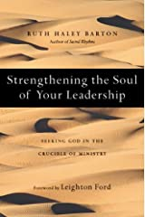 Strengthening the Soul of Your Leadership: Seeking God in the Crucible of Ministry (Transforming Resources) Kindle Edition