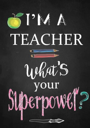 Teacher Notebook: I'm a Teacher ~ Journal or Planner for Teacher Gift: Great for Teacher Appreciation/Thank You/Retirement/Year End Gift (Inspirational Notebooks for Teachers) (Volume 4)