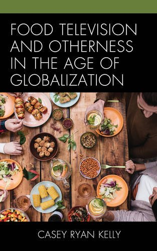 Food Television and Otherness in the Age of Globalization by Lexington Books