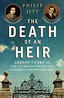 Book Cover: The Death of an Heir: Adolph Coors III and the Murder That Rocked an American Brewing Dynasty