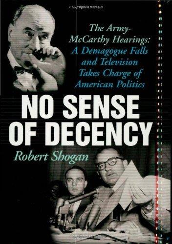Read Online No Sense of Decency: The Army-McCarthy Hearings: A Demagogue Falls and Televisio ebook