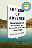 The End Of Absence: Reclaiming What We've Lost In A World Of Cons, The