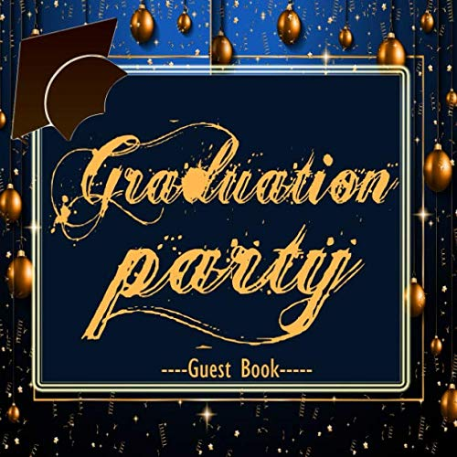 Graduation Party Guest Book: Large Square Message Book Keepsake Scrapbook Memory Year Book For High School College, University With Gift Log For Family And Friends To Write In (Graduation Collections) -