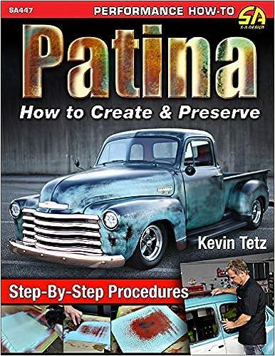 Patina How To Create Preserve Performance How To Tetz Kevin 9781613254677 Amazon Com Books