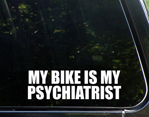 My Bike Is My Psychiatrist - 8 3/4
